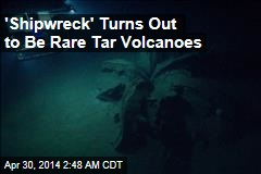 'Shipwreck' Turns Out to Be Rare Tar Volcanoes