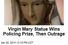Virgin Mary Statue Wins Policing Prize, Then Outrage