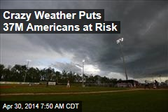 Crazy Weather Puts 37M Americans at Risk