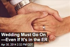 Wedding Must Go On —Even If It's in the ER