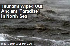 Tsunami Wiped Out Ancient Paradise in North Sea