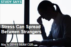 Stress Can Spread Between Strangers