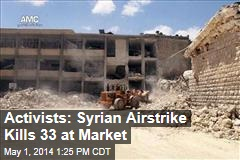 Activists: Syrian Airstrike Kills 33 at Market