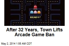 After 32 Years, Town Lifts Arcade Game Ban