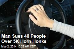 Man Sues 40 People Over 5K Horn Honks