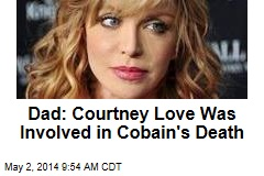 Dad: Courtney Love Was Involved in Cobain's Death