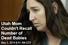 Utah Mom Couldn't Recall Number of Dead Babies