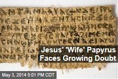 Jesus' 'Wife' Papyrus Faces Growing Doubt