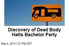Discovery of Dead Body Halts Bachelor Party