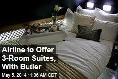 Airline to Offer 3-Room Suites, With Butler