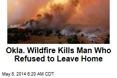 Okla. Wildfire Kills Man Who Refused to Leave Home