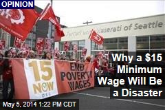 Why a $15 Minimum Wage Will Be a Disaster