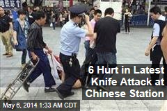 6 Hurt in Latest Knife Attack at Chinese Station