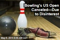 Bowling's US Open Canceled—Due to Disinterest