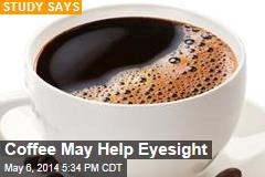 Coffee May Help Eyesight