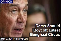 Dems Should Boycott Latest Benghazi Circus