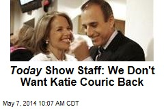 Today Show Staff: We Don't Want Katie Couric Back