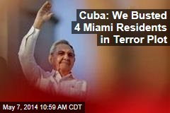 Cuba: We Busted 4 Miami Residents in Terror Plots