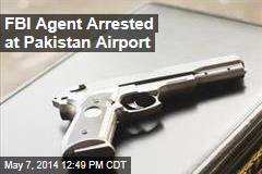 FBI Agent Arrested at Pakistan Airport