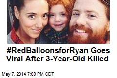 #RedBalloonsforRyan Goes Viral After 3-Year-Old Killed