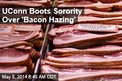 UConn Boots Sorority Over Bizarre 'Bacon' Hazing