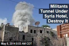 Militants Tunnel Under Syria Hotel, Destroy It