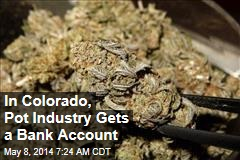 In Colorado, Pot Industry Gets a Bank Account