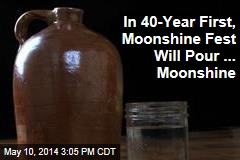 In 40-Year First, Moonshine Fest Will Pour ... Moonshine