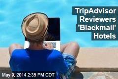 TripAdvisor Reviewers 'Blackmail' Hotels