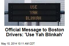 Official Message to Boston Drivers: 'Use Yah Blinkah'