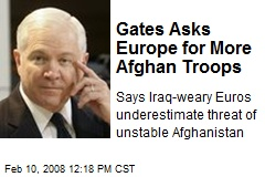 Gates Asks Europe for More Afghan Troops