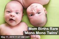 Mom Births Rare 'Mono Mono Twins'