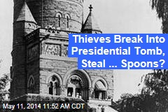 Thieves Break Into Presidential Tomb, Steal ... Spoons?