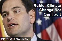 Rubio: Climate Change Not Our Fault