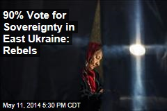 90% Vote for Sovereignty in East Ukraine: Rebels