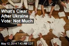 What's Clear After Ukraine Vote: Not Much