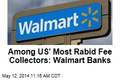 Among US' Most Rabid Fee Collectors: Walmart Banks