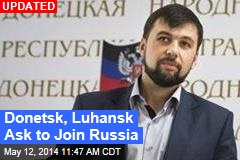 Donetsk Separatists Ask to Join Russia