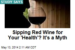 Red Wine Health Benefits 'a Myth'