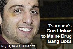 Tsarnaev's Gun Linked to Maine Drug Gang Boss