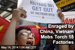 Anti-China Mob Torches 15 Factories in Vietnam