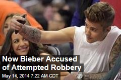Now Bieber Accused of Attempted Robbery