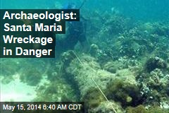 Archaeologist: Santa Maria Wreckage in Danger
