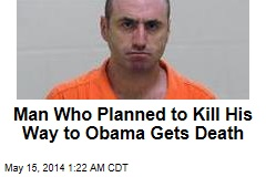 Man Who Planned to Kill Obama Gets Death