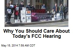 Why You Should Care About Today's FCC Hearing