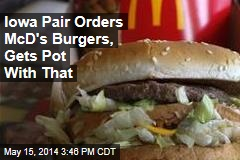 Iowa Pair Orders McD's Burgers, Gets Pot With That