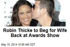 Robin Thicke to Beg for Wife Back at Awards Show
