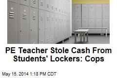 PE Teacher Stole Cash From Students' Lockers: Cops