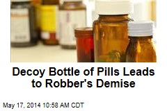 Decoy Bottle of Pills Leads to Robber's Demise
