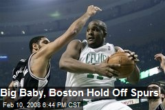 Big Baby, Boston Hold Off Spurs